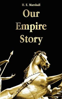 Our Empire Story by H. E. Marshall