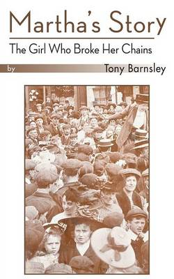 Martha's Story - The Girl Who Broke Her Chains by Tony Barnsley