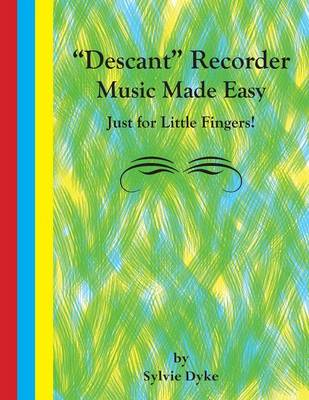 Descant Recorder Music Made Easy - Just for Little Fingers! by Sylvie Dyke