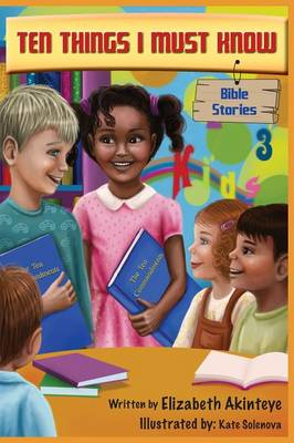 Ten Things I Must Know - Bible Stories by Elizabeth Akinteye