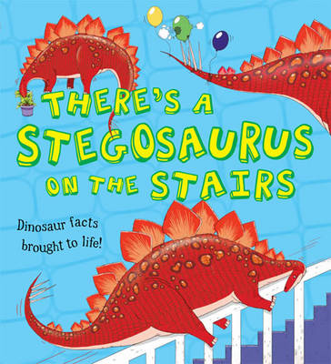 What If a Dinosaur: There's a Stegosaurus on the Stairs by Chris Jarvis, Alexandra Koken, Ruth Symons