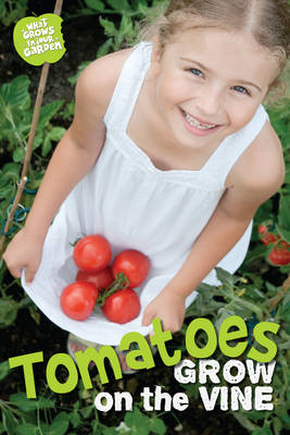 What Grows in My Garden: Tomatoes (QED Readers) by Anne Rooney