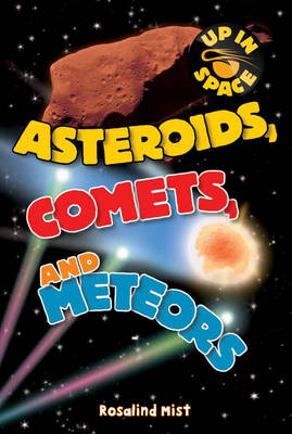 Up in Space: Asteroids, Comets and Meteors (QED Reader) by Rosalind Mist
