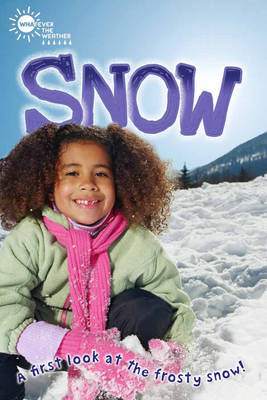 Whatever the Weather: Snow (QED Readers) by Lauren Taylor