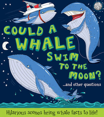Could a Whale Swim to the Moon ? by Camilla de le Bedoyere