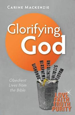 Glorifying God Obedient Lives from the Bible by Carine MacKenzie