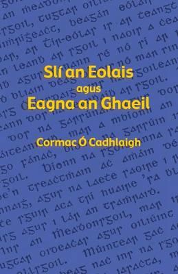 Sli an Eolais agus Eagna an Ghaeil by Cormac O Cadhlaigh