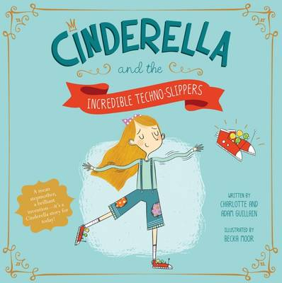 Cinderella and the Incredible Techno-Slippers by Adam Guillain, Charlotte Guillain