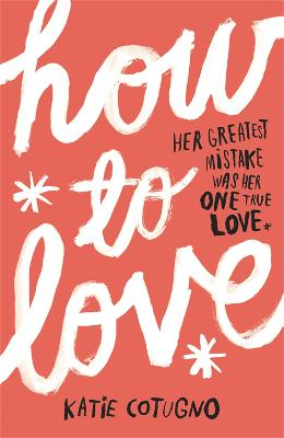 How to Love by Katie Cotugno, Katie Cotugno