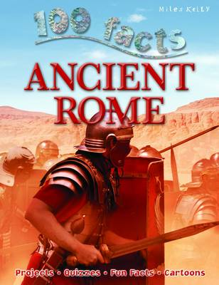 100 Facts - Ancient Rome by Miles Kelly