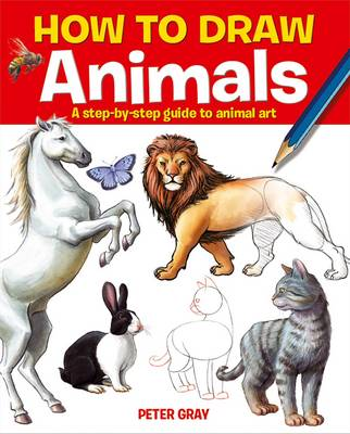 How to Draw Animals A Step-by-step Guide to Animal Art by Peter Gray