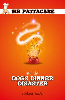 Mr Pattacake and the Dogs Dinner Disaster by Stephanie Baudet