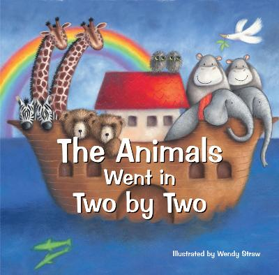 The Animals Went in Two by Two 20 Favourite Nursery Rhymes by Wendy Straw