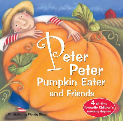Peter Peter Pumpkin Eater and Friends by Wendy Straw