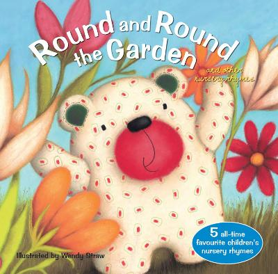 Round and Round the Garden and other nursery rhymes by Wendy Straw