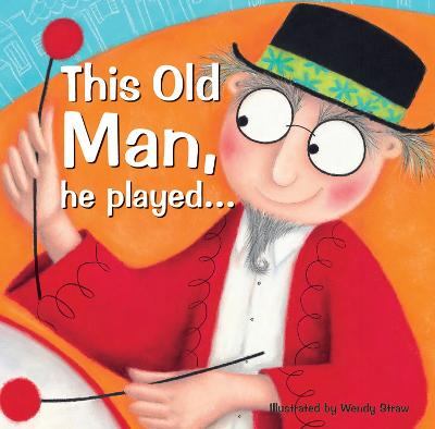 This Old Man, he played... by Wendy Straw