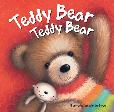 Teddy Bear Teddy Bear by Wendy Straw