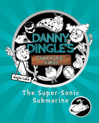 Danny Dingle's Fantastic Finds: The Super-Sonic Submarine by Angie Lake