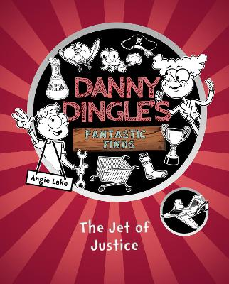 Danny Dingle's Fantastic Finds The Jet of Justice by Angie Lake