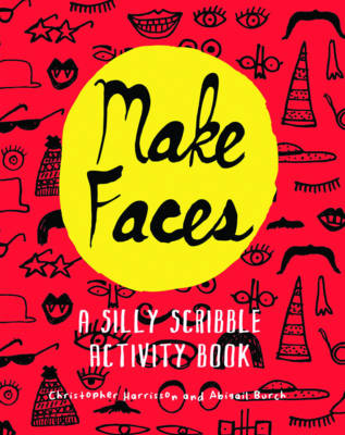 Make Faces A Silly Scribble Activity Book by Christopher Harrison, Abigail Birch