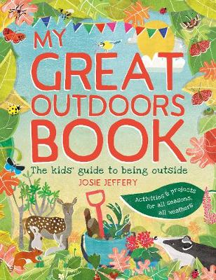 Outdoor Wonderland The Kids' Guide to Being Outside by Josie Jeffery, Alice Lickens
