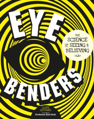 Eye Benders The Science of Seeing & Believing by Clive Gifford, Professor Anil Seth