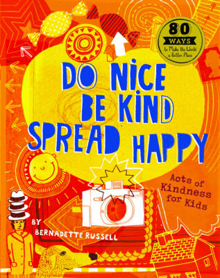 Do Nice, be Kind, Spread Happy Acts of Kindness for Kids by Bernadette Russell, David Broadbent