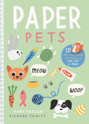 Paper Pets 10 Cute Pets & Their Accessories to Pop Out & Make by Ruby Taylor, Richard Jewitt