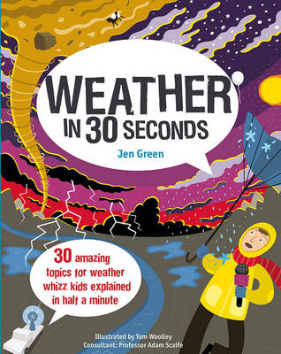 Weather in 30 Seconds 30 amazing topics for weather whizz kids explained in half a minute by Dr Jen Green, Tom Woolley