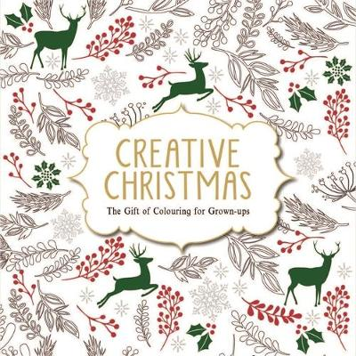 Creative Christmas The Gift of Colouring for Grown-ups by