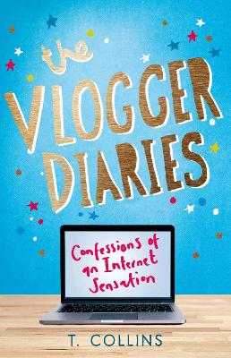 The Vlogger Diaries Confessions of an Internet Sensation by T. Collins