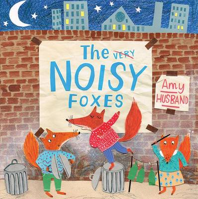 The Very Noisy Foxes by Amy Husband