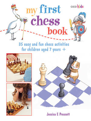 My First Chess Book 35 Easy and Fun Chess-Based Activities for Children Aged 7 Years + by Jessica E. Prescott