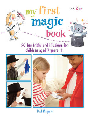 My First Magic Book 50 Fun Tricks and Illusions for Children Aged 7 Years + by Paul Megram