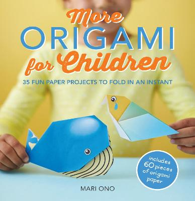 More Origami for Children 35 Fun Paper Projects to Fold in an Instant by Mari Ono