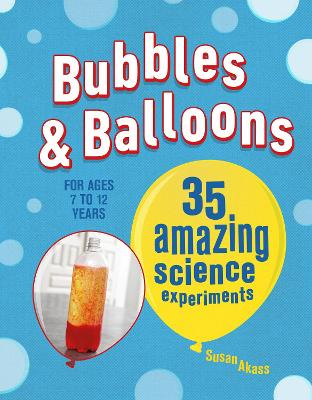 Bubbles & Balloons 35 Amazing Science Experiments by Susan Akass