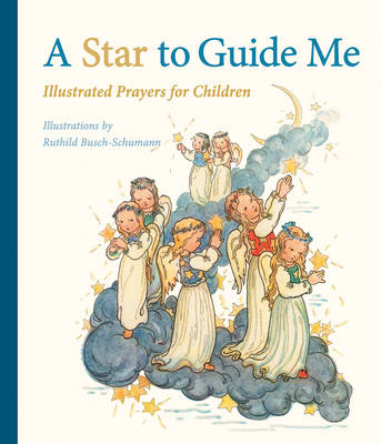 A Star to Guide Me Illustrated Prayers for Children by Ruthild Busch-Schumann