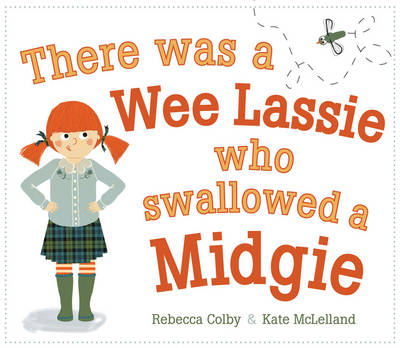 There Was a Wee Lassie Who Swallowed a Midgie by Rebecca Colby