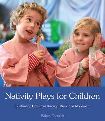 Nativity Plays for Children Celebrating Christmas through Movement and Music by Wilma Ellersiek