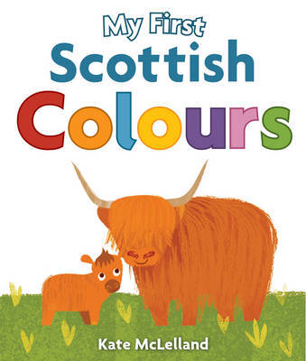 My First Scottish Colours by Kate McLelland
