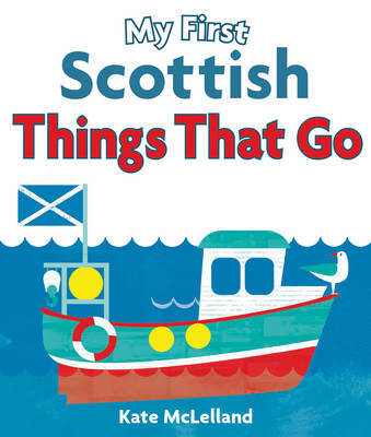 My First Scottish Things That Go by Kate McLelland