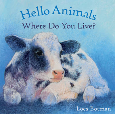 Hello Animals, Where Do You Live? by Loes Botman
