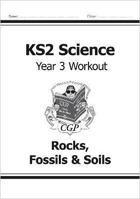 KS2 Science Year Three Workout: Rocks, Fossils & Soils by CGP Books