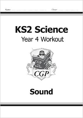 KS2 Science Year Four Workout: Sound by CGP Books
