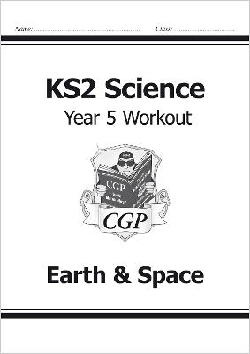 KS2 Science Year Five Workout: Earth & Space by CGP Books