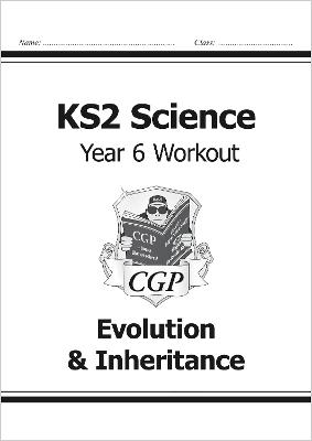 KS2 Science Year Six Workout: Evolution & Inheritance by CGP Books