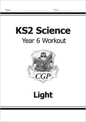KS2 Science Year Six Workout: Light by CGP Books