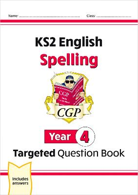 KS2 English Targeted Question Book: Spelling - Year 4 by CGP Books