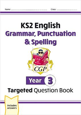 KS2 English Targeted Question Book: Grammar, Punctuation & Spelling - Year 3 by CGP Books