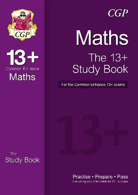 The New 13+ Maths Study Book for the Common Entrance Exams by CGP Books